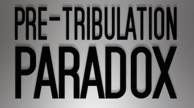 The Pre-Tribulation Paradox